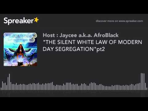"""THE SILENT WHITE LAW OF MODERN DAY SEGREGATION""pt2"