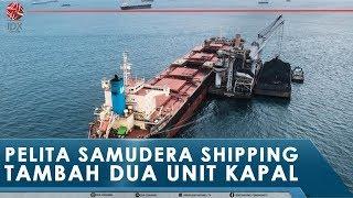 PELITA SAMUDERA SHIPPING (PSSI) TAMBAH DUA UNIT KAPAL