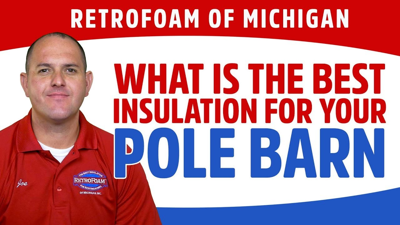 What is the Best Pole Barn Insulation? (Spray Foam vs