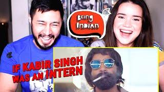 IF KABIR SINGH WAS AN INTERN | Being Indian | Reaction | Jaby Koay