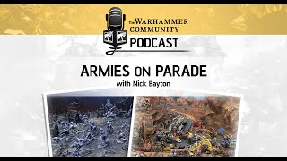 The Warhammer Community Podcast: Episode 30 - Nick Bayton on Armies of Parade