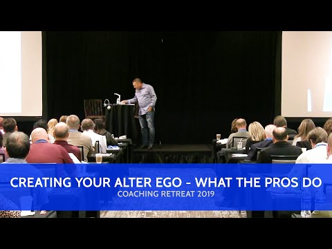 Creating Your Alter Ego - What The Pros Do - Coaching Retreat 2019