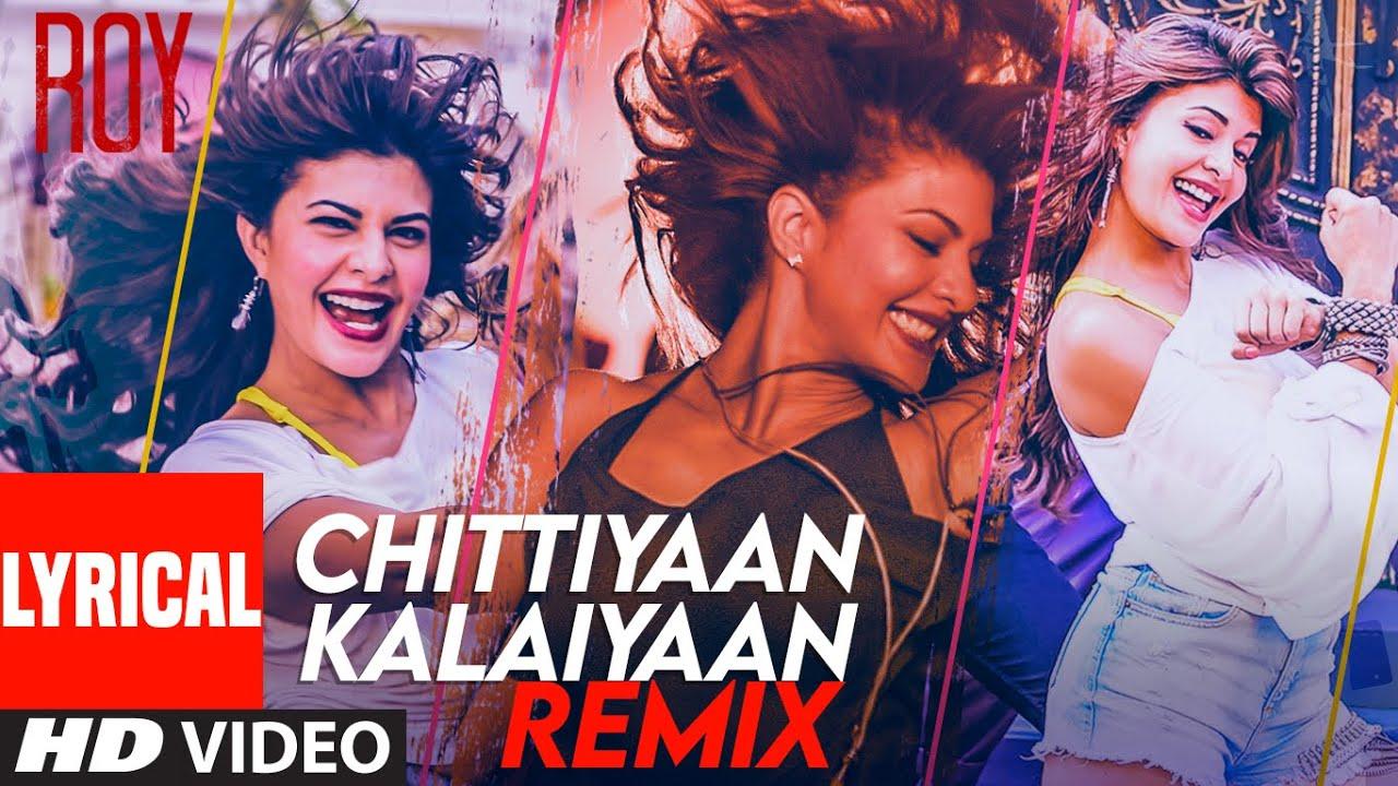Lyrical: Chittiyaan Kalaiyaan(REMIX)| Roy |Jacqueline F | Meet Bros Anjjan, Kanika Kapoor,Kuwar Virk