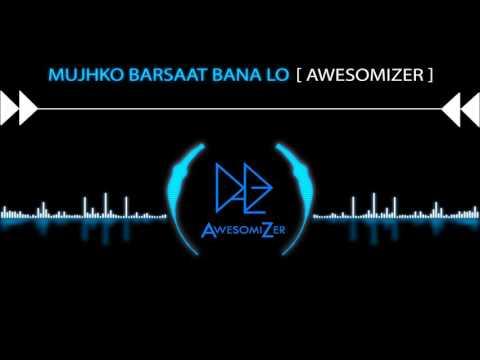 Mujhko Barsaat Bana Lo   JUNOONIYAT   Lounge REMIX [AwesomiZer]