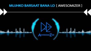 Mujhko Barsaat Bana Lo | JUNOONIYAT | Lounge REMIX [AwesomiZer]
