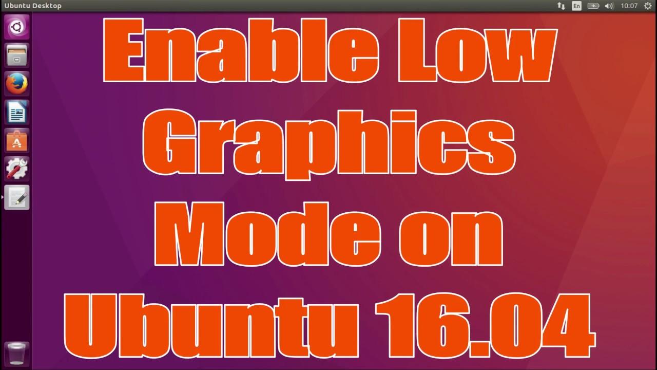 How to enable Low Graphics Mode on Ubuntu 16 04