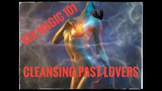 Sex Magic 101- cleansing past lovers - Luna Ora