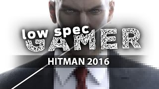 Hitman 2016: tips for better FPS on low end PCs