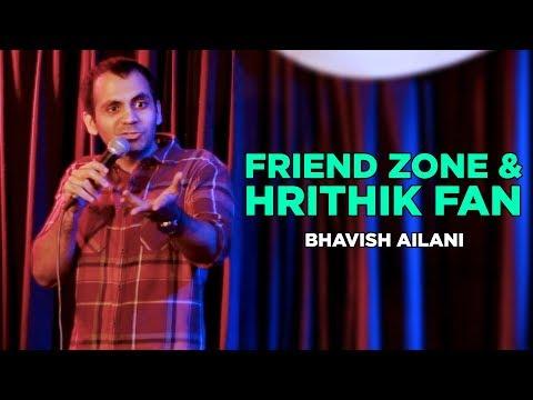 Friend Zone & Hrithik Fan   Stand Up Comedy by Bhavish Ailani