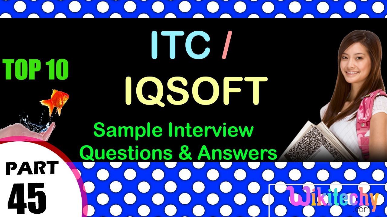 itc iqsoft top most interview questions and answers for freshers itc iqsoft top most interview questions and answers for freshers experienced
