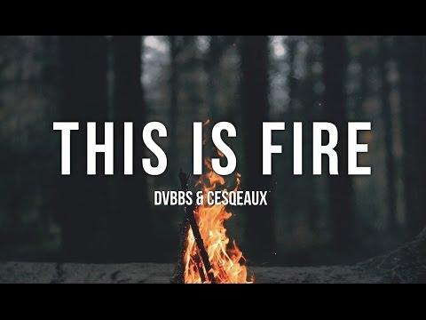 DVBBS & Cesqeaux - This Is Fire (HQ)