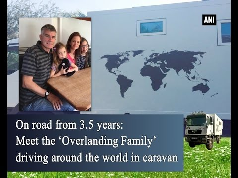 On road from 3.5 years: Meet the 'Overlanding Family' driving around the world in caravan