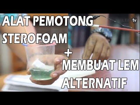 Alat Pemotong Sterofoam dan Membuat Lem Alternatif dari Sterofoam