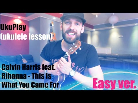 This Is What You Came For - Calvin Harris & Rihanna (Ukulele Tutorial)