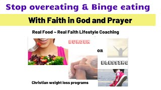 Christian weight loss  programs | how to stop binge eating | bible and scripture