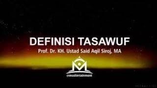 KH. Said Aqil Siradj - Definisi Tasawuf