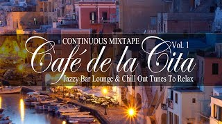 Café de la Cita, Vol.1 (Jazzy Bar Lounge & Chill Out Tunes to Relax) Continuous Mix Tape (Full HD)
