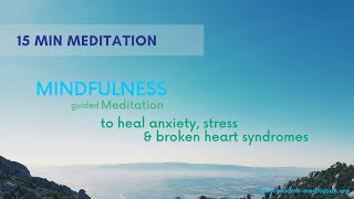 Guided Mindfulness to Heal Anxiety | Stress | Broken Heart Syndromes