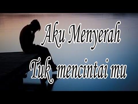 Lagu Sedih Aku Menyerah Tuk Mencintaimu  (  Lirik  )bikin   Baper   Sob