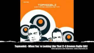 Topmodelz - When You Looking Like That (2-4 Grooves Radio Mix)