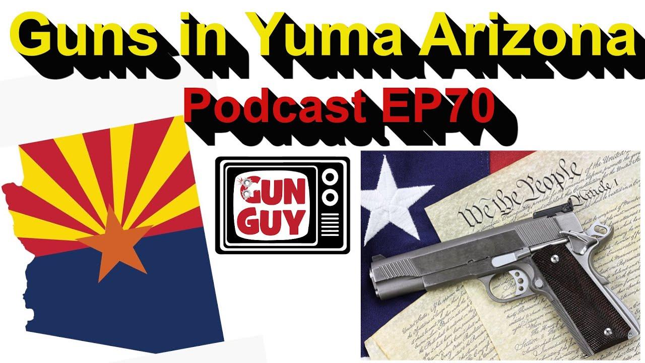 Guns & Gun Rights in Yuma Arizona - Podcast Episode 70