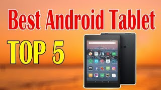 Top 5 Best Android Tablet for Daily Use