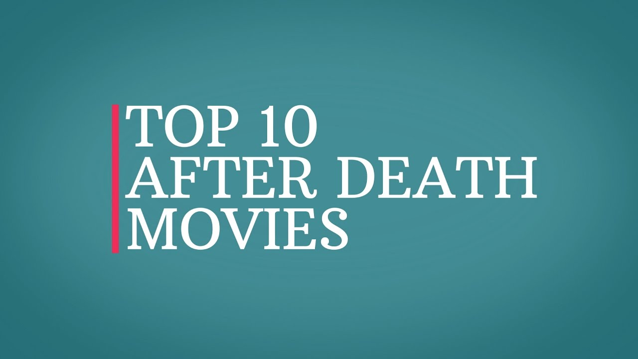 TOP 10 - LIFE AFTER DEATH MOVIES
