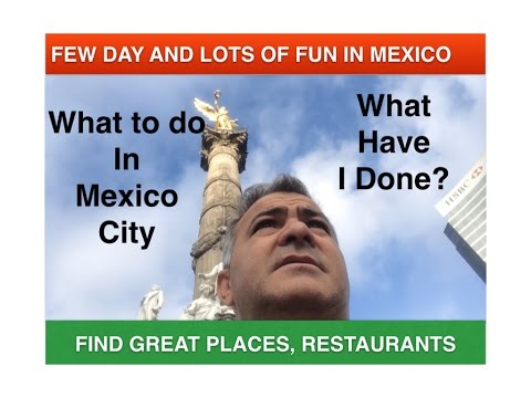 WHAT TO DO IN MEXICO CITY, FEW DAYS LOTS OF FUN