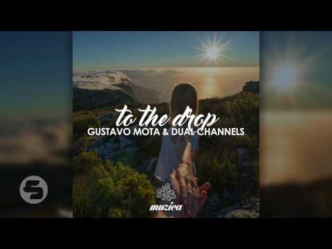Gustavo Mota & Dual Channels - To The Drop (Original Club Mix)