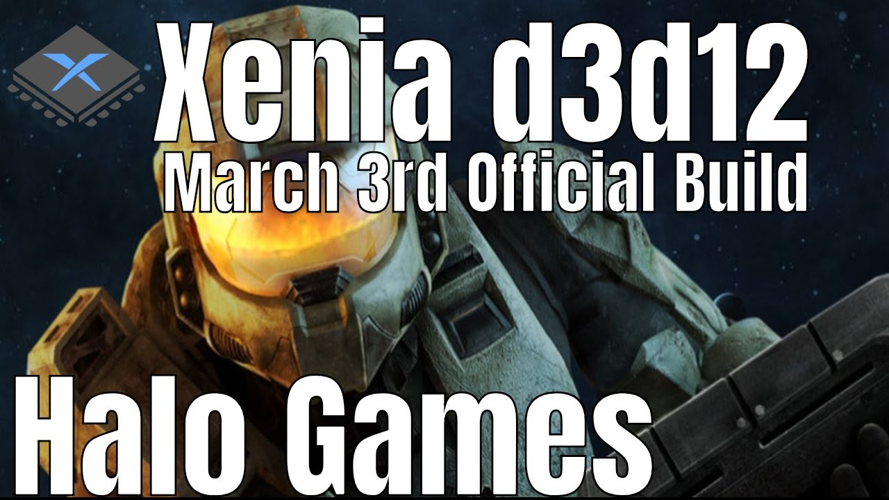[XBOX 360 Emulator] Xenia D3D12 March 3 (New Official Build) | Halo Games