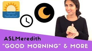 Learn ASL: Good Morning, Good Afternoon, and Good Night in American Sign Language