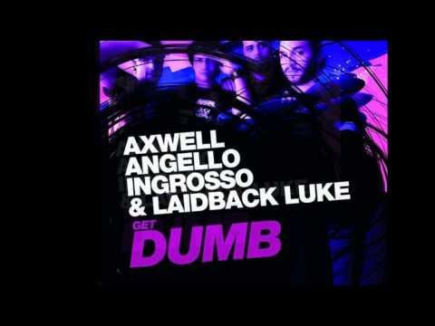 Axwell, Angello, Ingrosso & Laidback Luke - Get Dumb