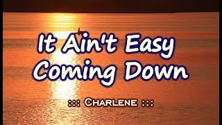 It Ain't Easy Coming Down - Charlene ( KARAOKE VERSION)