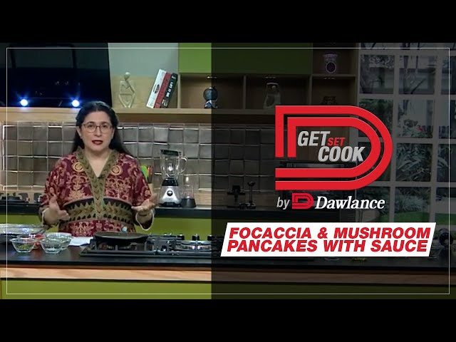 Get Set Cook | Chef Zarnak | Focaccia | Mushroom Pancakes with Sauce | EP 22 | Dawlance