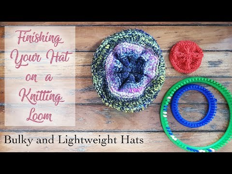 How to Finish a Hat on a Knitting Loom, Bulky and Lightweight Hats