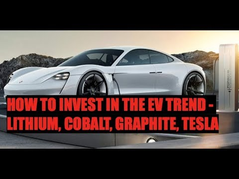 HOW TO INVEST IN THE ELECTRIC VEHICLE TREND - COBALT, LITHIUM, TESLA $ MORE
