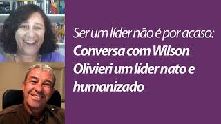 Ser um líder não é por acaso: conversa com Wilson Olivieri um líder nato e humanizado