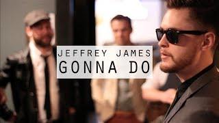 Jeffrey James Gonna Do MP3