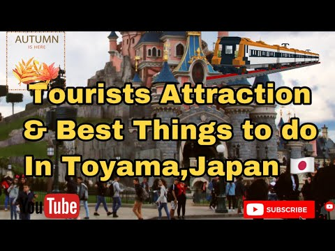 top 10 tourist attractions best things to do in toyama japan
