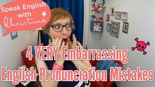 4 VERY Embarrassing English Pronunciation Mistakes - Improve Your English Pronunciation & Accent