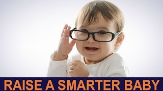 How to Raise a Smarter Baby | 7 SECRETS