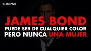 JAMES BOND PUEDE SER de CUALQUIER COLOR pero NUNCA UNA MUJER, LA VERDAD