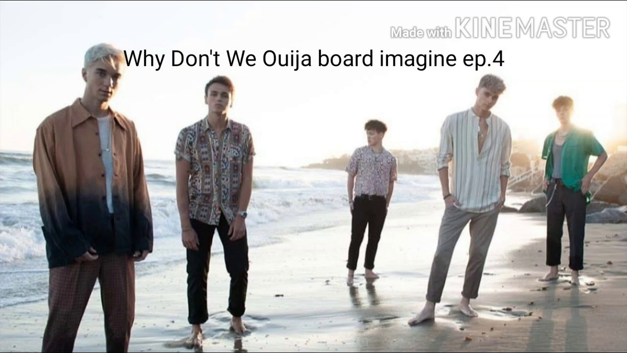 Why Don't We Ouija board imagine ep.4