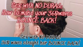 Sex with NO DURAG! 360 waves straight hair BOUNCE BACK!