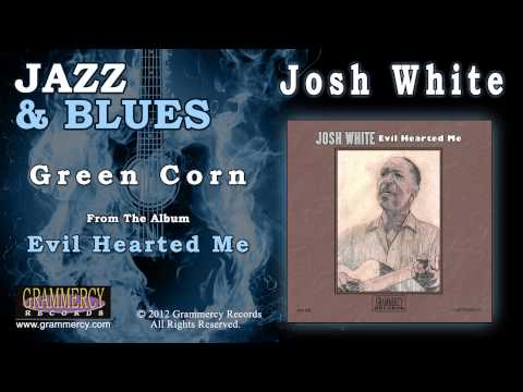 Josh White - Green Corn