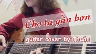 CHO TA GẦN HƠN (I'm In Love) | Chi Pu | guitar cover by Thuận