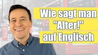 "How do you say ""Alter"" in English?/ Wie sagt man ""Alter"" auf Englisch?"