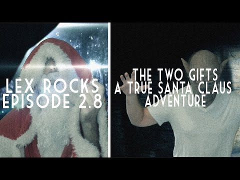 Lex Rocks 2.8 - The Two Gifts: A True Santa Claus Adventure
