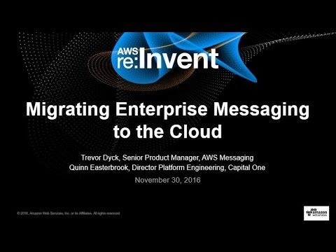 AWS re:Invent 2016: Migrating Enterprise Messaging to the Cloud (ENT217)