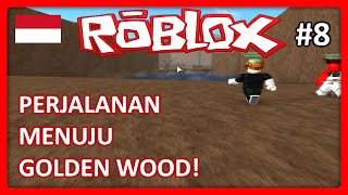 Roblox Indonesia | Lumber Tycoon 2-journey to the Golden Wood! #8 w/Nakkikun